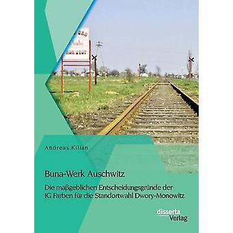 BunaWerk Auschwitz Die mageblichen Entscheidungsgrnde der IG Farben fr die Standortwahl DworyMonowitz by Kilian & Andreas
