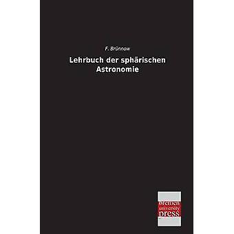 Lehrbuch Der Spharischen Astronomie by Brunnow & F.