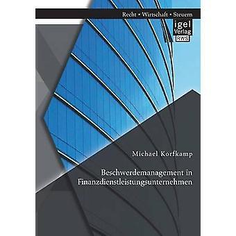 Beschwerdemanagement in Finanzdienstleistungsunternehmen by Korfkamp & Michael