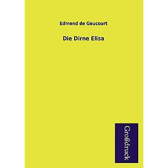 Die Dirne Elisa by Goucourt & Edmond De