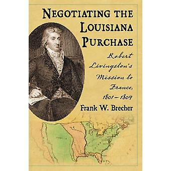 Negotiating the Louisiana Purchase - Robert Livingston's Mission to Fr