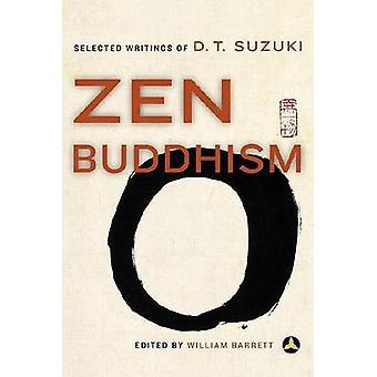 Zen Buddhism - Selected Writings of D.T.Suzuki by Daisetz Teitaro Suzu