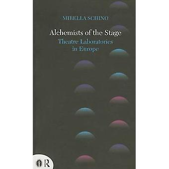Alchemists of the Stage - Theatre Laboratories in Europe by Mirella Sc