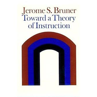 Toward a Theory of Instruction by Jerome S. Bruner - 9780674897014 Bo