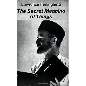 The Secret Meaning of Things - Poetry by Lawrence Ferlinghetti - 97808