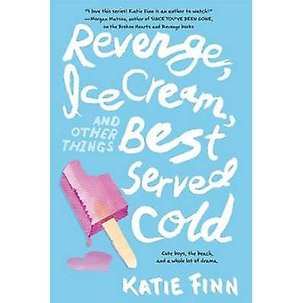 Revenge - Ice Cream - and Other Things Best Served Cold by Katie Finn