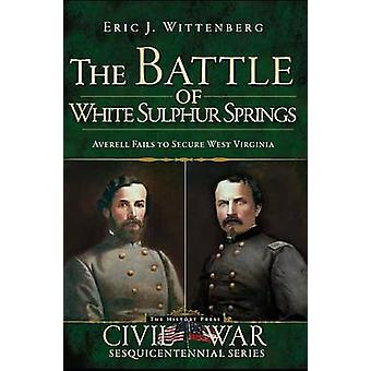 The Battle of White Sulphur Springs by Eric J. Wittenberg - 978160949