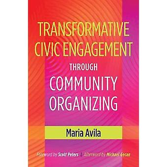 Transformative Civic Engagement Through Community Organizing by Maria