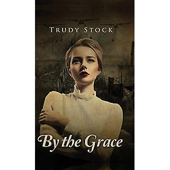 By the Grace by Trudy Stock - 9781682373811 Book