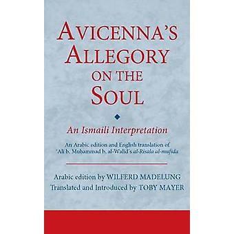 Avicenna's Allegory on the Soul - An Ismaili Interpretation by Toby Ma
