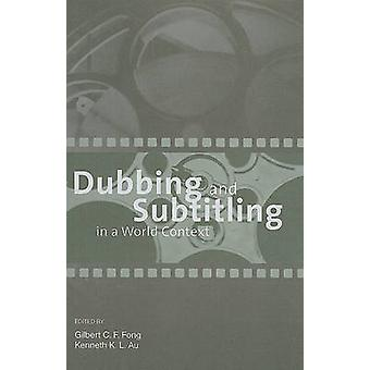 Dubbing and Subtitling in a World Context by Gilbert C. F. Fong - 978