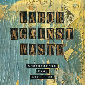 Christopher Paul Stelling - Labor Against Waste [Vinyl] USA import