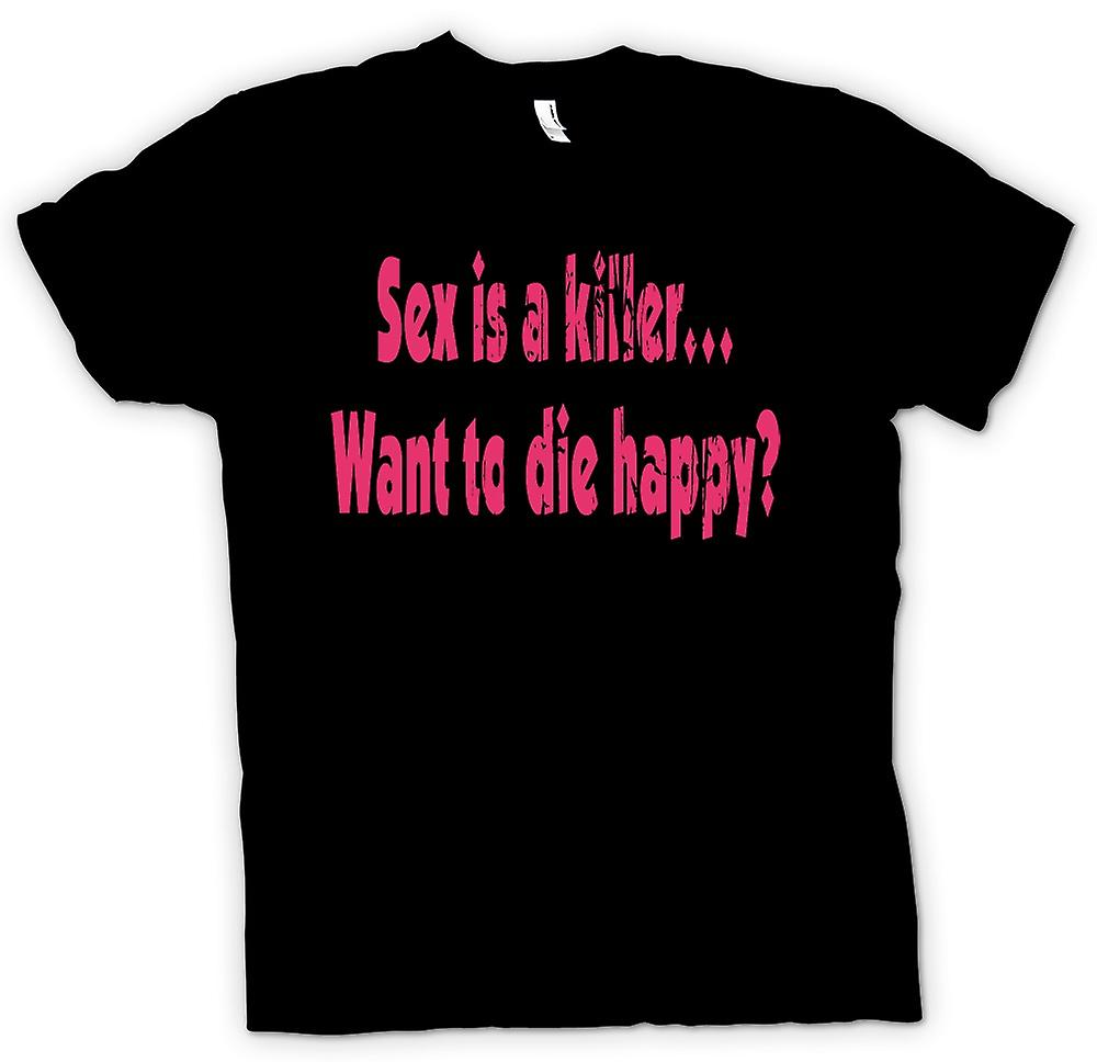 Mens T-shirt - Sex is a killer...want to die happy? - Quote
