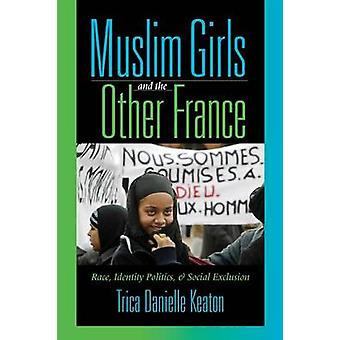 Muslim Girls and the Other France - Race - Identity Politics and Socia