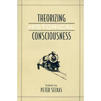 Theorizing Historical Consciousness by Peter Seixas - 9780802094575 B