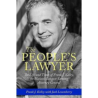 The People's Lawyer - The Life and Times of Frank J. Kelley - the Nati