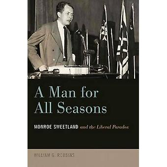 A Man for All Seasons - Monroe Sweetland and the Liberal Paradox by Wi