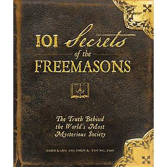 101 Secrets of the Freemasons - The Truth Behind the World's Most Myst