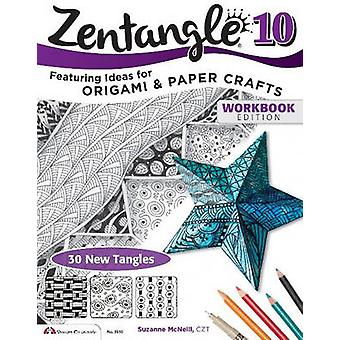Zentangle 10 Workbook Edition - Featuring Ideas for Origami and Paper