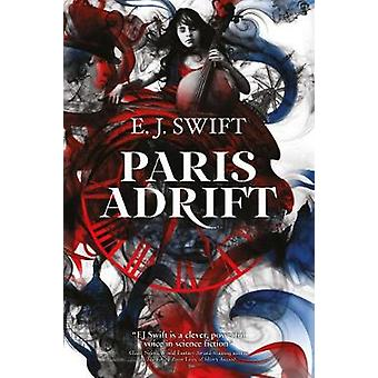 Paris Adrift by E. J. Swift - 9781781085936 Book