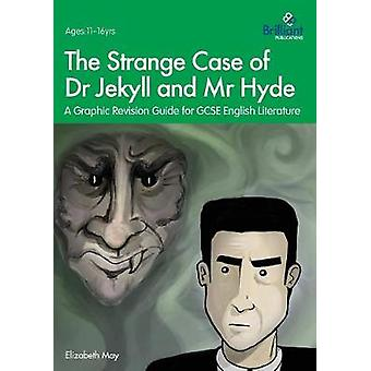 The Strange Case of Dr Jekyll and Mr Hyde - A Graphic Revision Guide f