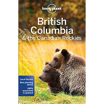 Lonely Planet British Columbia & the Canadian Rockies by Lonely Plane