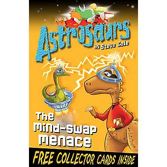 Astrosaurs 4 - The Mind-swap Menace by Steve Cole - 9781849411523 Book