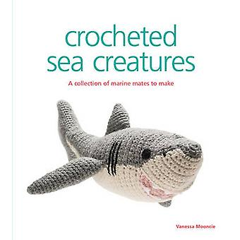 Crocheted Sea Creatures - A Collection of Marine Mates to Make by Vane