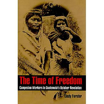 The Time of Freedom - Campesino Workers in Guatemala's October Revolut