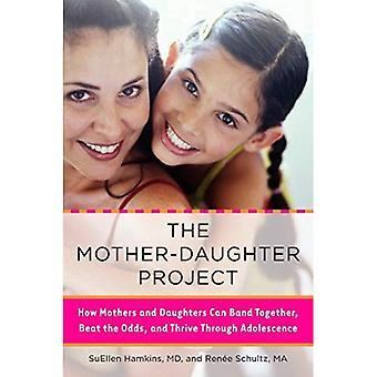 Mor-dotter projektet: Hur mödrar och döttrar kan Band tillsammans, slå oddsen och frodas genom tonåren