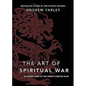 The Art of Spiritual War: An Inside Look At The Enemy's Battle Plan