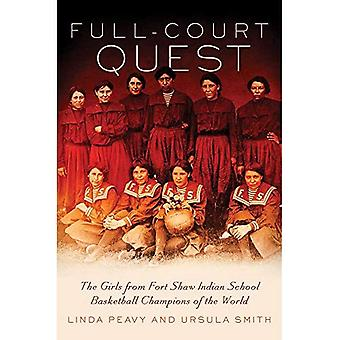 Full-Court Quest: The Girls from Fort Shaw Indian School Basketball Champions of the World