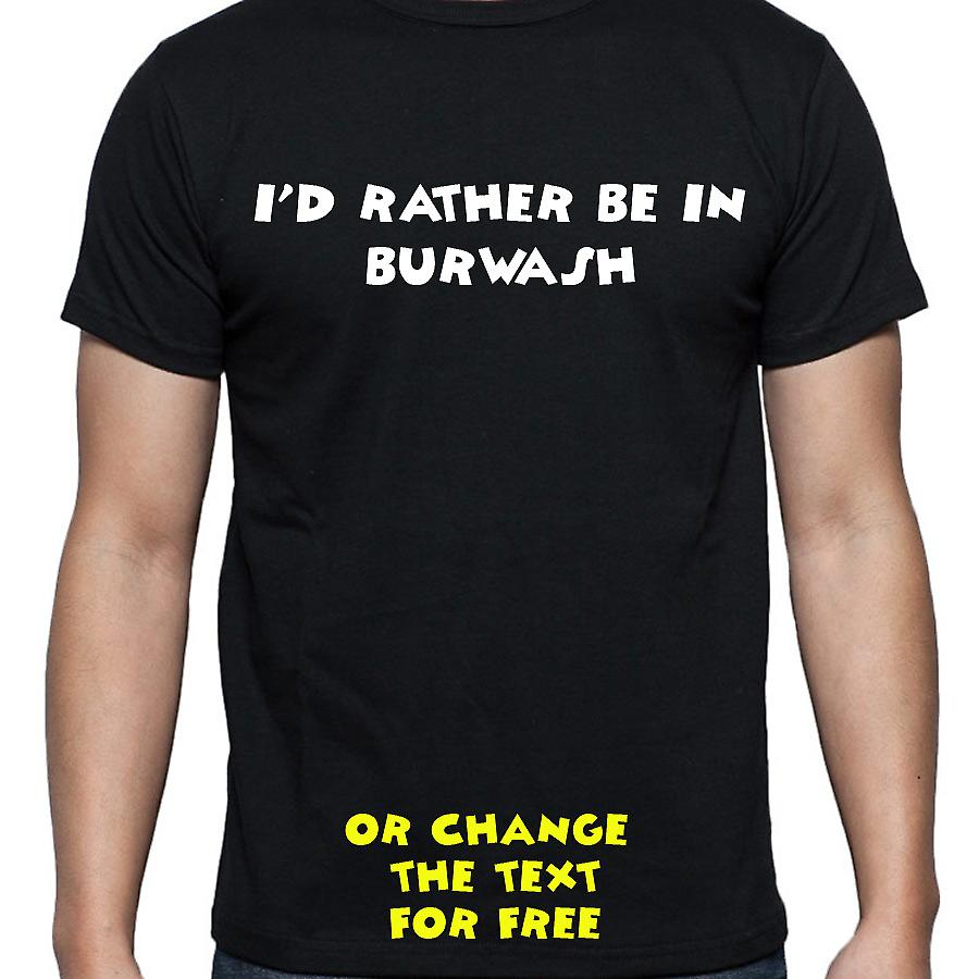 I'd Rather Be In Burwash Black Hand Printed T shirt