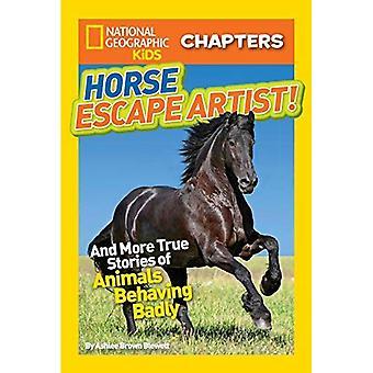 Entfesselungskünstler Pferd!: und mehr wahre Geschichten von Tieren Behaving Badly (National Geographic Kids Kapitel)