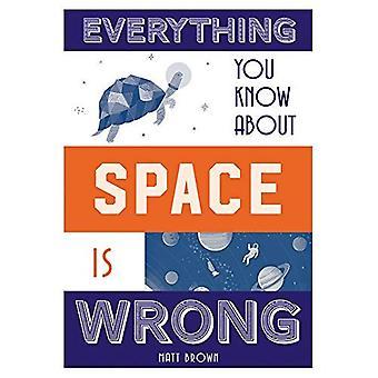 Tudo que você sabe sobre o espaço está errado - tudo você saber sobre... (Hardback)