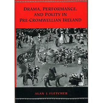 Drama Performance and Polity in Pre-Cromwellian Ireland