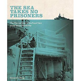 The Sea Takes No Prisoners: Stories from the � Men & Ships of the Royal � Navy in the Second World War
