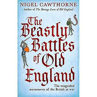 The Beastly Battles Of Old� England: The misguided manoeuvres of the British at war