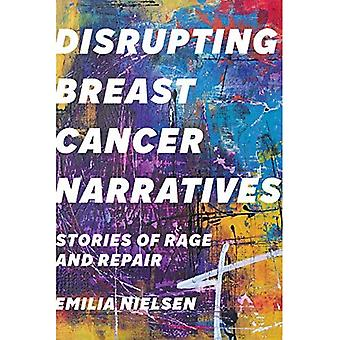 Disrupting Breast Cancer Narratives: Stories of Rage� and Repair