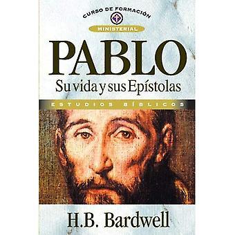Pablo: Su Vida y Sus Epistolas