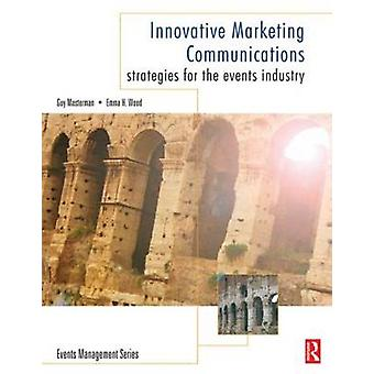 Innovative Marketing Communications Strategies for the Events Industry by Masterman & Guy