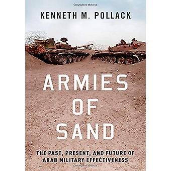 Armies of Sand - The Past - Present - and Future of Arab Military Effe