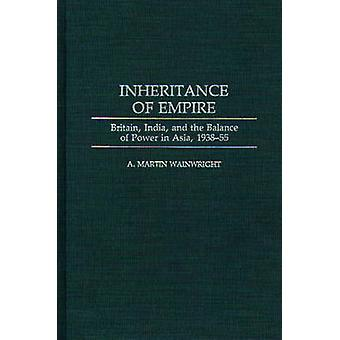 Inheritance of Empire Britain India and the Balance of Power in Asia 193855 by Wainwright & A. Martin