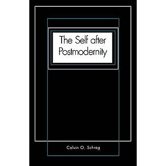 The Self After Postmodernity by Schrag & Calvin O.
