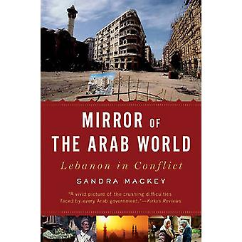 Mirror of the Arab World Lebanon in Conflict by Mackey & Sandra