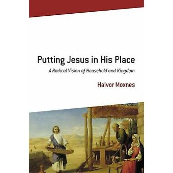 Putting Jesus in His Place A Radical Vision of Household and Kingdom by Moxnes & Halvor
