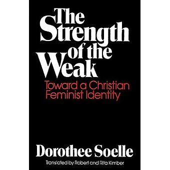 The Strength of the Weak Toward a Christian Feminist Identity by Soelle & Dorothee