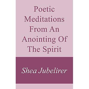Poetic Meditations from an Anointing of the Spirit by Jubelirer & Shea