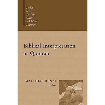 Biblical Interpretation at Qumran by Henze & Matthias