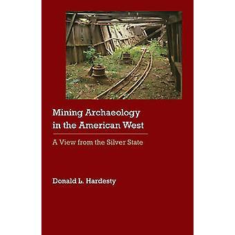 Arqueologia de mineração na exibição oeste americano A partir do estado de prata por Hardesty & Donald L
